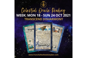 #382 Transcend Disharmony ~ Celestial Oracle Monday 18th - Sunday 24th October 2021