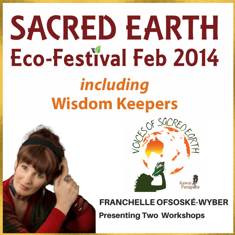 22-23 February 2014 - Voices of Sacred Earth Eco-Festival - Franchelle Ofsoské-Wyber Presenting Two Workshops