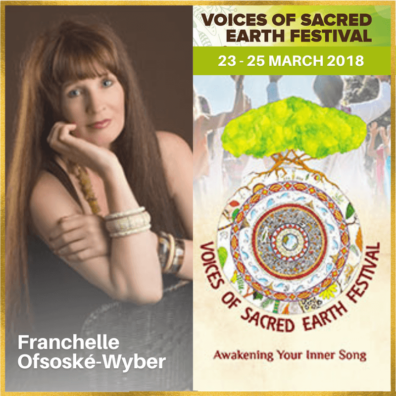 23-25 March 2018 - Voices of Sacred Earth Festival, Franchelle Ofsoské-Wyber Presenting Two Workshops