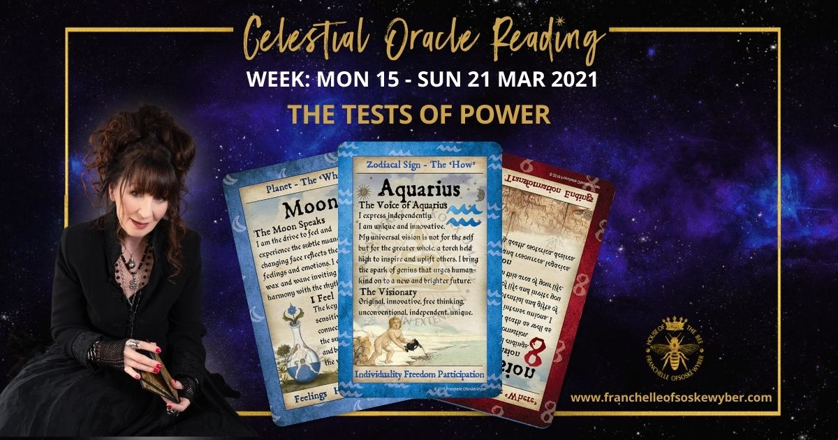 #351 The Tests of Power ~ Celestial Oracle Monday 15th – Sunday 21st March 2021