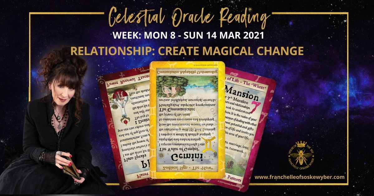 #350 Relationship: Create Magical Change ~ Celestial Oracle Monday 8th – Sunday 14th March 2021