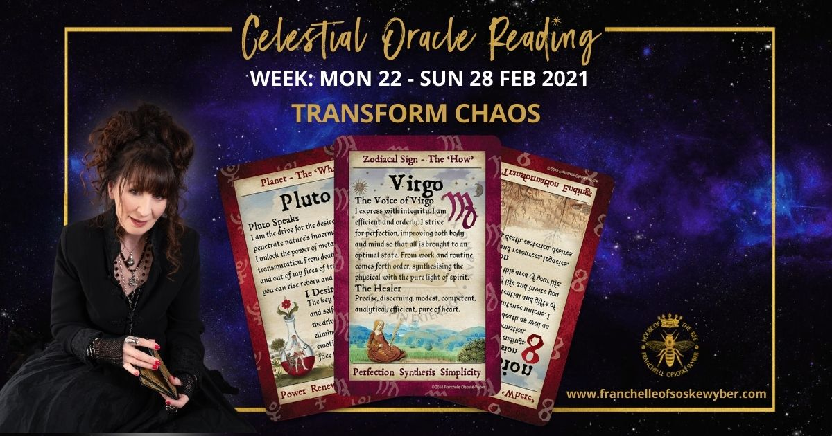 #348 Fearlessly Face and Transform Chaos ~ Celestial Oracle Monday 22nd – Sunday 28th February 2021