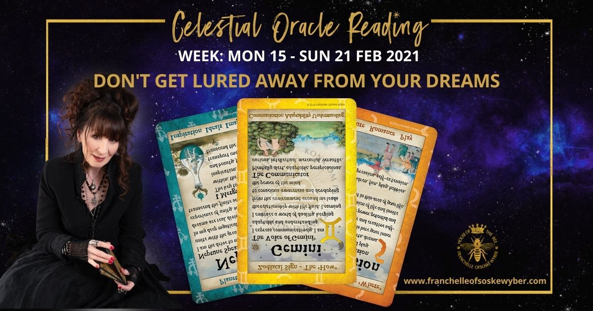 #347 Don't Get Lured Away From Your Dreams ~ Celestial Oracle Monday 15th – Sunday 21st February 2021