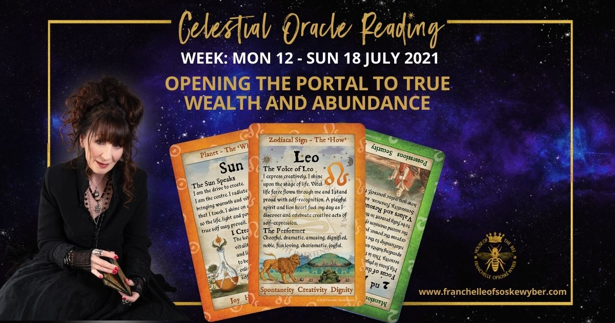 #368 Opening The Portal to True Wealth and Abundance ~ Celestial Oracle Monday 12th – Sunday 18th July 2021