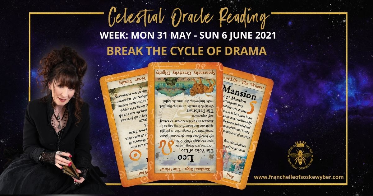 #362 Break the Cycle of Drama ~ Celestial Oracle Monday 31st  May – Sunday 6th June 2021